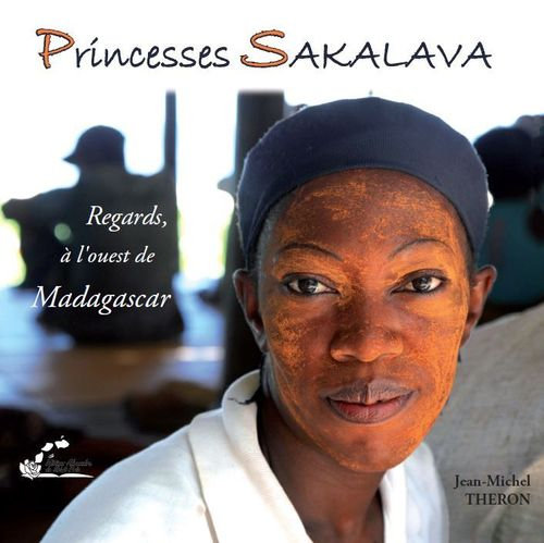 "Jean-Michel THERON  ""Princesses  SAKALAVA""  Regards à l'ouest de Madagascar"